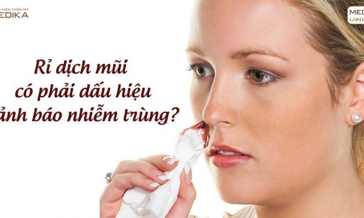 Bị rỉ dịch sau nâng mũi sụn tự thân có phải dấu hiệu nhiễm trùng? - Nangmuislinedep.com.vn