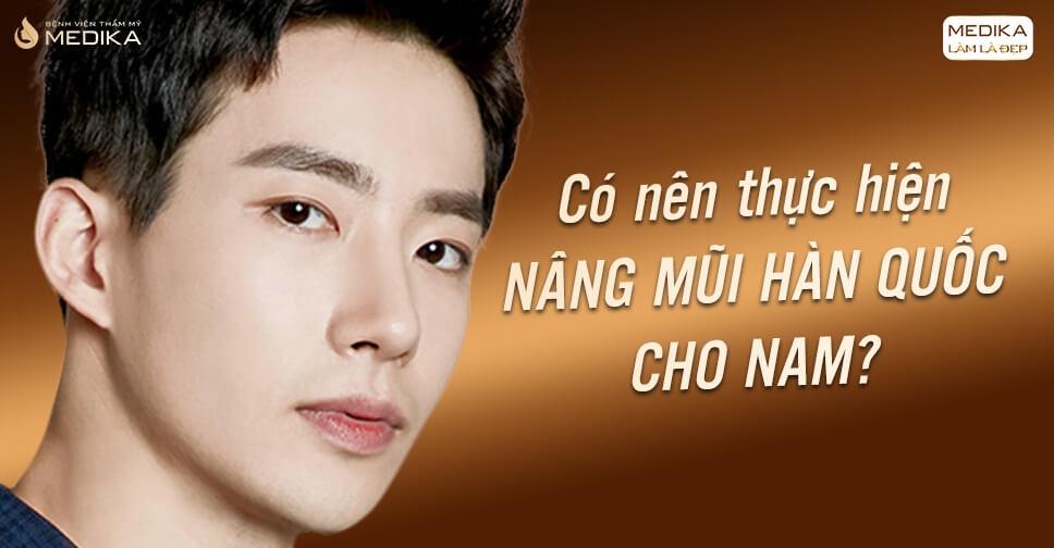 Có nên thực hiện nâng mũi Hàn Quốc cho nam? - Nangmuislinedep.com.vn