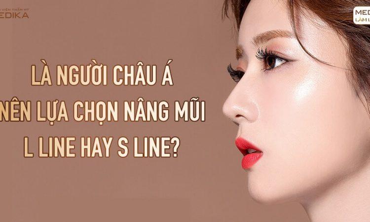 Là người châu Á nên lựa chọn nâng mũi L line hay S line? - Nangmuislinedep.com.vn