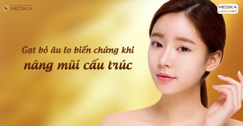 Gạt bỏ âu lo biến chứng khi nâng mũi cấu trúc tại Nangmuislinedep.com.vn