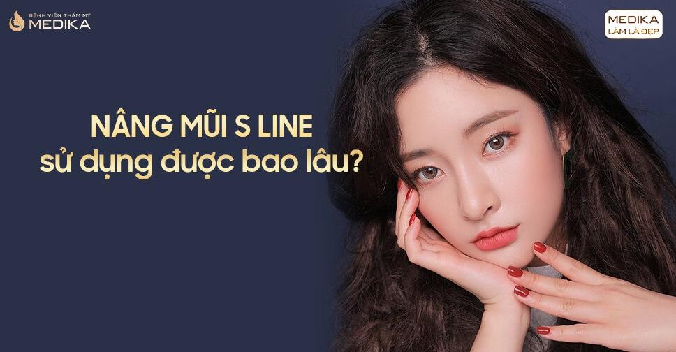 Nâng mũi S line sử dụng được bao lâu? - Tại Nangmuislinedep.com.vn