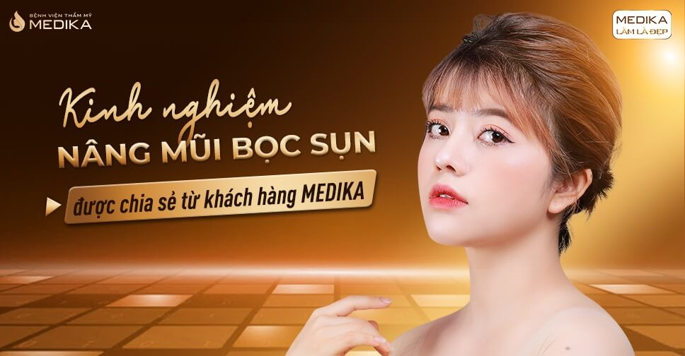 Kinh nghiệm nâng mũi bọc sụn được chia sẻ từ khách hàng MEDIKA từ Nangmuislinedep.com.vn