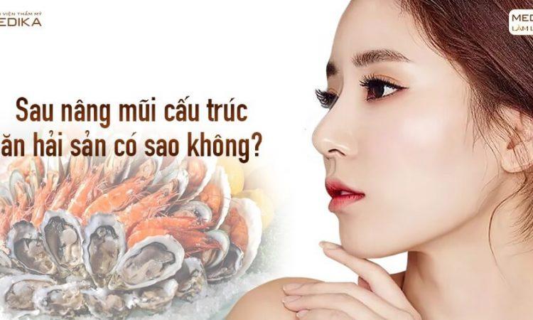 Sau nâng mũi cấu trúc ăn hải sản có sao không từ Nangmuislinedep.com.vn?
